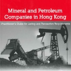Mineral and Petroleum Companies in Hong Kong – Practitioner's Guide for Listing and Transaction Requirements